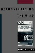Deconstructing the Mind: By Stich, Stephen P.