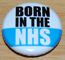 """BORN IN THE NHS"" 1 INCH/25MM BUTTON BADGE NATIONAL HEALTH SERVICE NYE BEVAN"