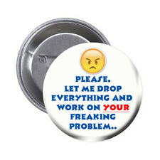 1.5  Inch Pin with Humerous Phrase, Please, let me drop everything...