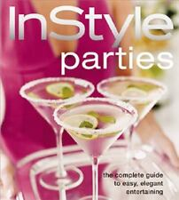 Parties : The Complete Guide to Easy, Elegant Entertaining by InStyle Magazine