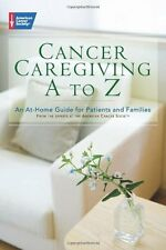 Cancer Caregiving A-to-Z: An At-Home Guide for Patients and Families by American