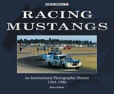 Racing Mustangs: An International Photographic History 1964-1986 by Steve Holmes