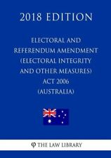 Electoral And Referendum Amendment (Electoral Integrity And Other Measures)...