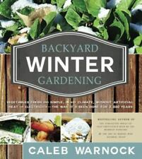 Backyard Winter Gardening: Vegetables Fresh and Simple, in Any Climate Without A