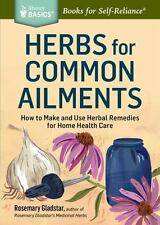 Herbs For Common Ailments: How To Make And Use Herbal Remedies For Home Healt...