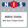86854-3XA0A Nissan Belt assy-tongue center 868543XA0A, New Genuine OEM Part
