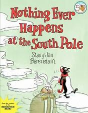 Nothing Ever Happens At The South Pole: By Stan Berenstain, Jan Berenstain