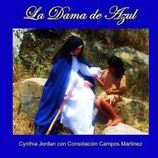La Dama de Azul : La Historia de Sor María de Jesus de Ágreda y Los Indios...