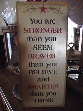 YOU ARE STRONGER THAN YOU SEEM, BRAVER, SMARTER   primitive wood sign