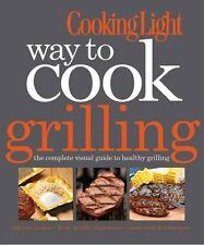 Cooking Light Way to Cook Grilling: The Complete Visual Guide to Healthy Grillin