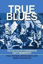 True Blues: The Politics of Conservative Party Membership by Jeremy...