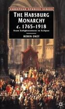 The Habsburg Monarchy, C.1765-1918: From Enlightenment to Eclipse by Okey, Robi
