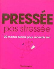 Pressée pas stressée - 20 menus plaisir  - Tupperware - Edition de 2012