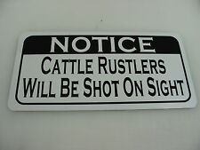 Cattle Rustlers Will Be Shot Sign 6x12