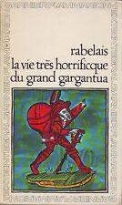 RABELAIS * La Vie Horrificque du Grand GARGANTUA * Ed Garnier Flammarion 16 ème
