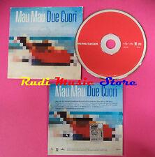 CD singolo Mau Mau Due Cuori  5002 635 ITALY 2000 PROMO no mc lp(S20)