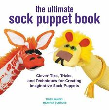 The Ultimate Sock Puppet Book: Clever Tips, Tricks, and Techniques for Creating
