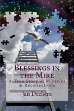 Blessings in the Mire : A True Story of Miracles and Recollections by Jan...