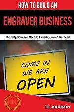 How to Build an Engraver Business (Special Edition) : The Only Book You Need...
