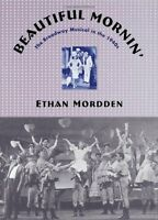 Beautiful Mornin: The Broadway Musical in the 1940s by Ethan Mordden