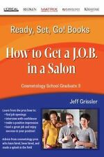 Ready, Set, Go! Cosmetology School Graduate Book 3 : How to Get a J. O. B. in...