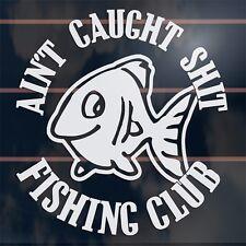 Aint Caught Shit Fishing Club funny fish boat window Car Sticker 110mm
