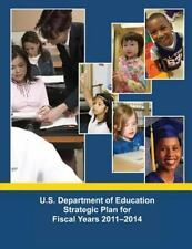 U. S. Department of Education Strategic Plan for Fiscal Years 2011-2014 by U....