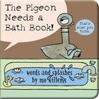 The Pigeon Needs a Bath Book! (Novelty Book)