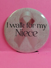 """Breast Cancer Awareness Pin Back Button - 2.25"""" - I WALK FOR MY NIECE"""