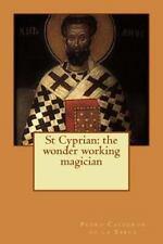 St Cyprian : The Wonder Working Magician by Pedro Calderon De La Barca (2015,...