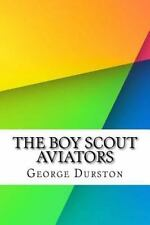 The Boy Scout Aviators by George Durston (2016, Paperback)