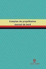 Journal/Carnet de Bord: Comptes de Propriétaires Journal de Bord : Registre,...
