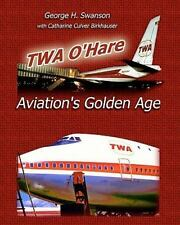 TWA O'Hare Aviation's Golden Age by G. H. Swanson (TWA Airlines, O'Hare Airport)
