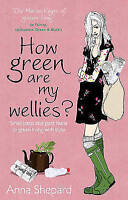 How Green are My Wellies?: Small Steps and Giant Leaps to Green Living with...