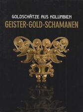 Geister - Gold - Schamanen - Goldschätze aus Kolumbien Ausstellungskatalog 2007
