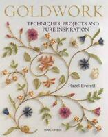 Goldwork: Techniques, Projects and Pure Inspiration by Hazel Everett, NEW Book,