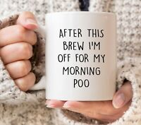 AFTER THIS BREW TEA COFFEE CUPPA DRINK I'M OFF FOR MY MORNING POO RUDE CUP MUG