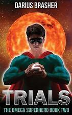 Trials : The Omega Superhero Book Two: By Brasher, Darius