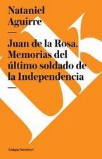 Juan de la Rosa. Memorias Del último Soldado de la Independencia by Nataniel...