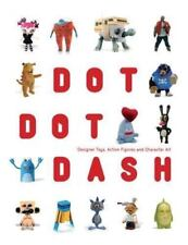 Dot Dot Dash: Designer Toys, Action Figures And Character Art, History & Critici