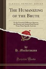 The Humanizing of the Brute: Or the Essential Difference Between the Human and A