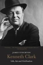 Kenneth Clark: Life, Art and Civilisation, Stourton, James, Good Book