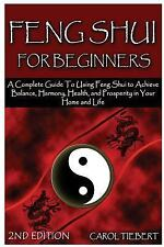 Feng Shui for Beginners : A Complete Guide to Using Feng Shui to Achieve...