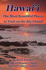 Hawai'i the Most Beautiful Places to Visit on the Big Island by Robert Frutos...