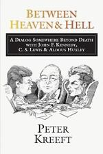 Between Heaven and Hell: A Dialog Somewhere Beyond Death with John F. Kennedy, C