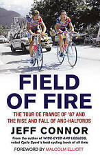 Field of Fire: The Tour De France of '87 and the Rise and Fall of ANC-Halfords b