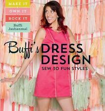 Buffi's Dress Design: Sew 30 Fun Styles: Make It, Own It, Rock It