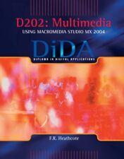 D202: Multimedia (DiDA): Multimedia Using Macromedia Studio MX 2004,F.R. Heathc