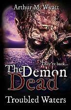 The Demon Dead: The Demon Dead : Trouble Waters by Arthur Wyatt (2017,...