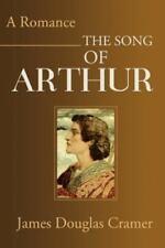 The Song of Arthur : A Romance by James Douglas Cramer (2001, Paperback)
